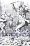 Deák Ágnes - Suttogások és hallgatások - Sajtó és sajtópolitika Magyarországon 1861-1867