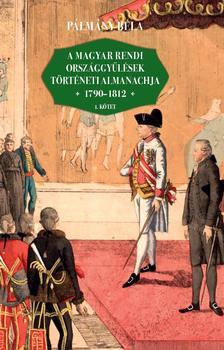 Pálmány Béla - A magyar rendi országgyűlések történeti almanachja (1790-1812) I-II. kötet