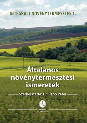 Dr. Pepó Péter - Általános növénytermesztési ismeretek - Integrált növénytermesztés 1.