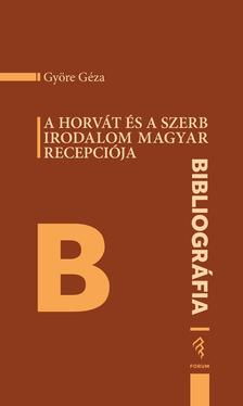 Györe Géza - A horvát és a szerb irodalom magyar recepciója