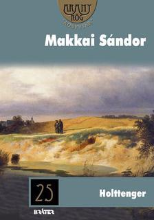 MAKKAI SÁNDOR - HOLTTENGER /Aranyrög Könyvtár 25./