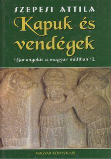 SZEPESI ATTILA - Kapuk és vendégek [antikvár]