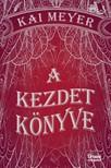 Kai Meyer - A kezdet könyve [eKönyv: epub, mobi]