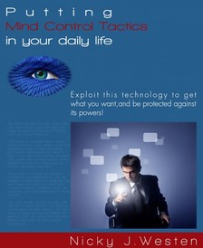 Westen Nicky J - Putting Mind Control Tactics In Your Daily Life : Exploit This Technology To Get What You Want, And Be Protected Against Its Powers! [eKönyv: epub, mobi]