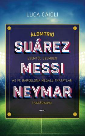 Luca Caioli - Suárez, Messi, Neymar