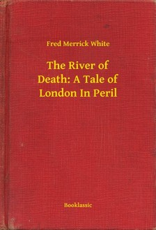 White Fred Merrick - The River of Death: A Tale of London In Peril [eKönyv: epub, mobi]