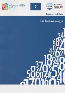 több szerző - 2011. évi népszámlálás - 3. Területi adatok - 3.3. Baranya mege [antikvár]