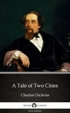 Delphi Classics Charles Dickens, - A Tale of Two Cities by Charles Dickens (Illustrated) [eKönyv: epub, mobi]