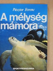 Pásztor Ferenc - A mélység mámora [antikvár]