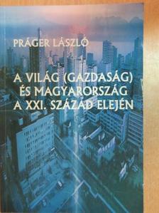 Práger László - A világ (gazdaság) és Magyarország a XXI. század elején [antikvár]