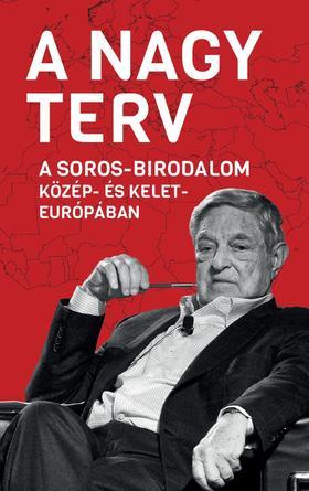Békés Márton szerkesztő - A Nagy Terv - A Soros-birodalom Közép- és Kelet-Európában