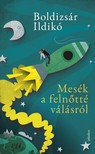Boldizsár Ildikó - Mesék a felnőtté válásról [eKönyv: epub, mobi]