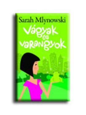 Sarah Mlynowski - Vágyak és varangyok