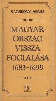 R. VÁRKONYI ÁGNES - Magyarország visszafoglalása 1683-1699 [antikvár]