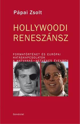 Pápai Zsolt - Hollywoodi Reneszánsz. Formatörténet és európai hatáskapcsolatok a hatvanas-hetvenes években