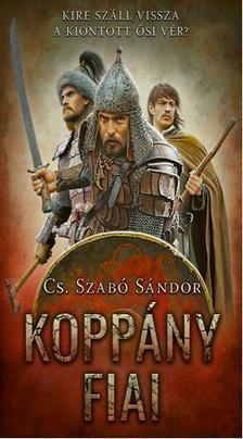 Cs. Szabó Sándor - Koppány fiai - Kire száll vissza a kiontott ősi vér?