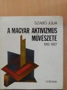 Szabó Júlia - A magyar aktivizmus művészete [antikvár]