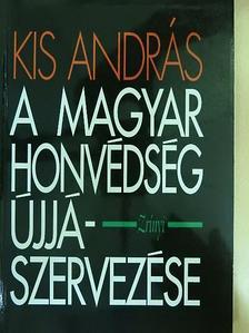 Kis András - A Magyar Honvédség újjászervezése [antikvár]
