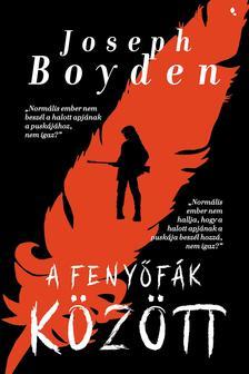 Joseph Boyden - Fenyőfák között