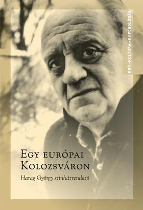 Ablonczy László - Egy európai Kolozsváron Harag György színházrendező
