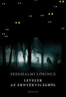 Szeghalmi Lőrincz - Levelek az árnyékvilágból ###