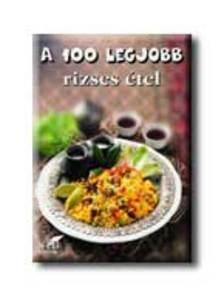 Mózes István Miklós - A 100 LEGJOBB RIZSES ÉTEL