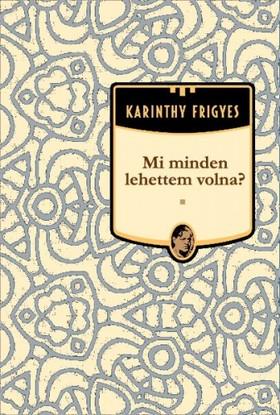 Karinthy Frigyes - Mi minden lehettem volna? [eKönyv: epub, mobi]