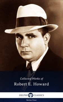 Robert E. Howard - Delphi Works of Robert E. Howard (Illustrated) [eKönyv: epub, mobi]