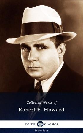 Robert E. Howard - Delphi Works of Robert E. Howard (Illustrated) [eKönyv: epub, mobi]