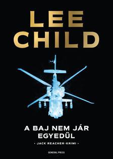 Lee Child - A baj nem jár egyedül