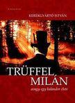 Kerékgyártó István - Trüffel Milán, avagy egy kalandor élete [antikvár]