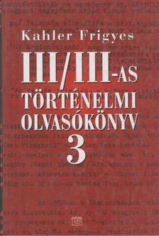 Kahler Frigyes - III/III-as történelmi olvasókönyv 3. [antikvár]