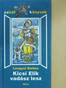 Lengyel Balázs - Kicsi Elik vadász lesz [antikvár]