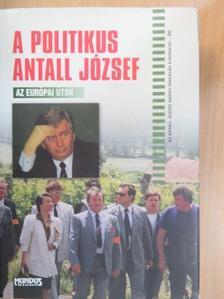 Benedek István - A politikus Antall József - az európai úton [antikvár]