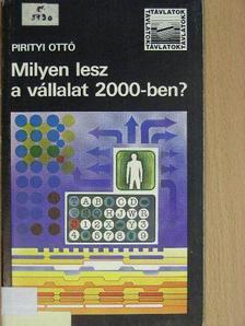 Pirityi Ottó - Milyen lesz a vállalat 2000-ben? [antikvár]