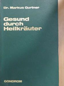 Dr. Markus Gurtner - Gesund durch Heilkräuter [antikvár]