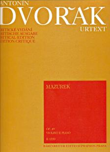 Antonin Dvorak - MAZUREK OP.49 PER VIOLINO E PIANO URTEXT, KRITISCHE AUSGABE (HANUS/SOLC)
