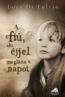 Luca Di Fulvio - A fiú, aki éjjel meglátta a napot [eKönyv: epub, mobi]