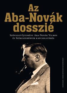 L. Simon László (szerk.) - Az Aba-Novák dosszié Szöveggyűjtemény Aba-Novák Vilmos és Székesfehérvár kapcsolatáról