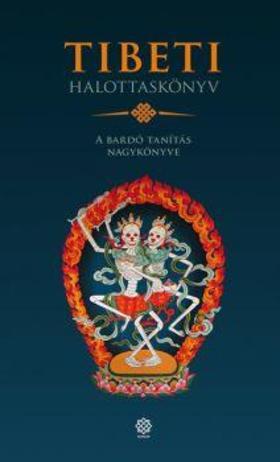 .- - Tibeti Halottaskönyv - A bardó tanítás nagykönyve