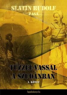 pasa Slatin Rudolf - Tűzzel-vassal a Szudánban I. kötet [eKönyv: epub, mobi]