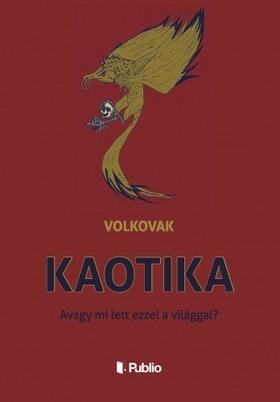 Volkovak - Kaotika - Avagy mi lett ezzel a világgal? [eKönyv: epub, mobi]