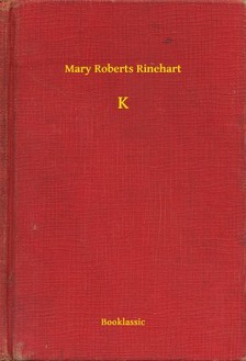 Roberts Rinehart Mary - K [eKönyv: epub, mobi]