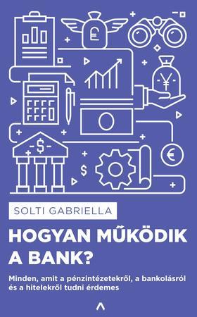 Solti Gabriella - Hogyan működik a bank?