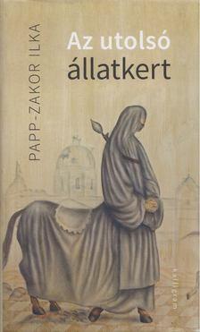 Papp-Zakor Ilka - Az utolsó állatkert [antikvár]