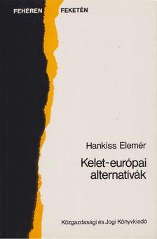 HANKISS ELEMÉR - Kelet-európai alternatívák [antikvár]
