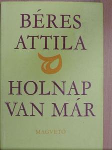 Béres Attila - Holnap van már [antikvár]