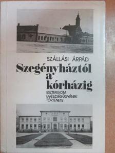 Szállási Árpád - Szegényháztól a kórházig [antikvár]