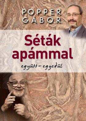 Popper Gábor - SÉTÁK APÁMMAL EGYÜTT-EGYEDÜL