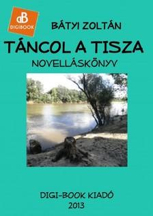 Bátyi Zoltán - Táncol a Tisza [eKönyv: epub, mobi]